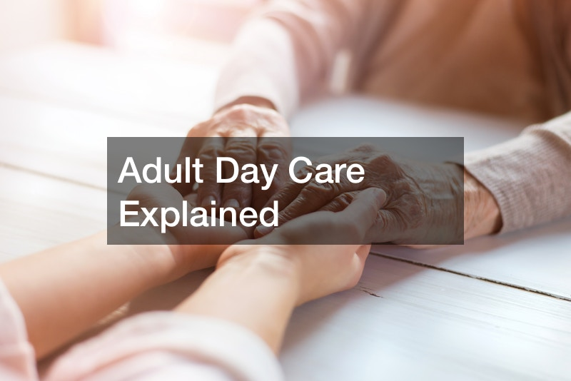 Adult Day Care Explained