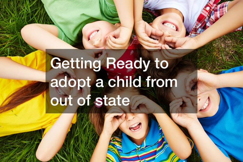 Getting Ready to adopt a child from out of state