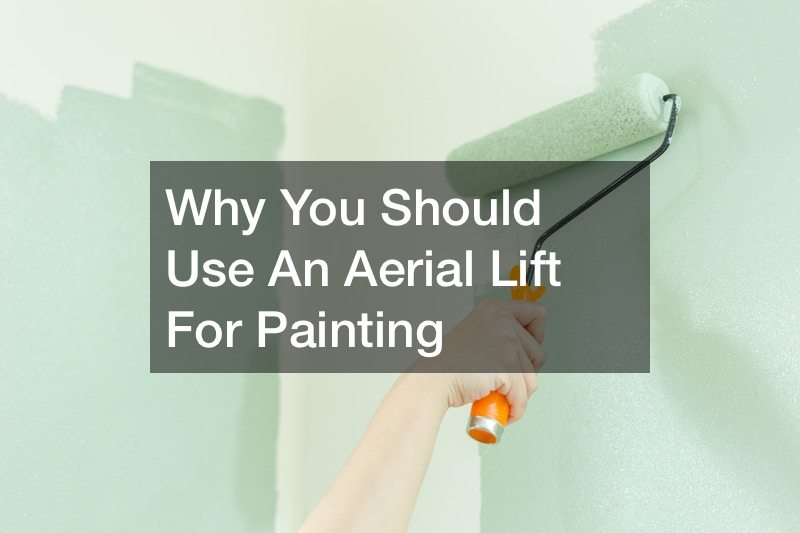 Why You Should Use An Aerial Lift For Painting